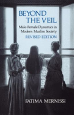 Beyond the Veil, Revised Edition: Male-Female Dynamics in Modern Muslim Society 9780253204233