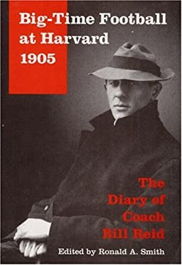 Big-Time Football at Harvard, 1905: The Diary of Coach Bill Reid 9780252020476