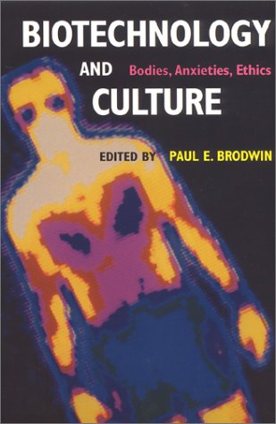 Biotechnology and Culture: Bodies, Anxieties, Ethics 9780253214287