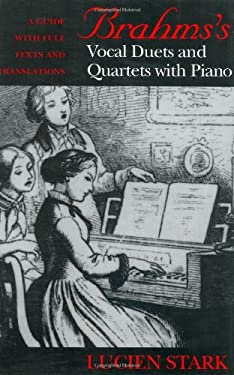 Brahmss Vocal Duets and Quartets with Piano: A Guide with Full Texts and Translations 9780253334022