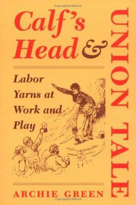 Calf's Head & Union Tale: Labor Yarns at Work and Play