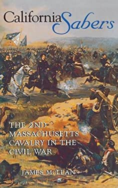 California Sabers: The 2nd Massachusetts Cavalry in the Civil War 9780253337863