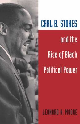Carl B. Stokes and the Rise of Black Political Power 9780252071638