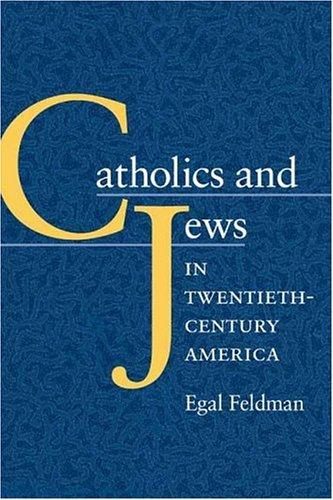 Catholics and Jews in Twentieth-Century America 9780252026843