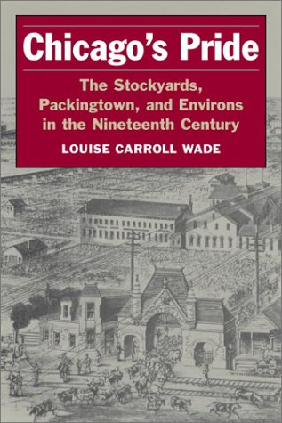 Chicago's Pride: The Stockyards, Packingtown, and Environs in the Nineteenth Century 9780252071324