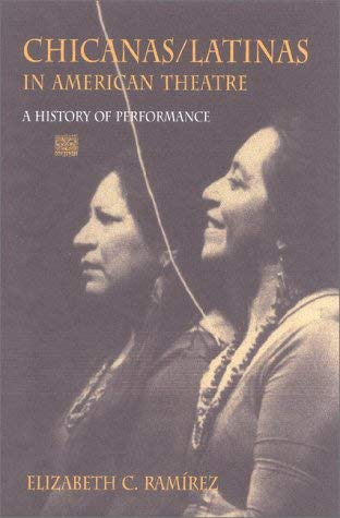 Chicanas/Latinas in American Theatre: A History of Performance 9780253337146