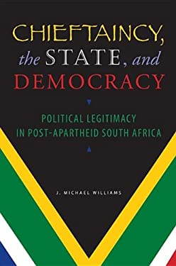 Chieftaincy, the State, and Democracy: Political Legitimacy in Post-Apartheid South Africa 9780253221551