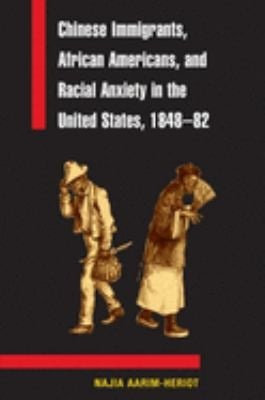 Chinese Immigrants, African Americans, and Racial Anxiety in the United States, 1848-82 9780252073519
