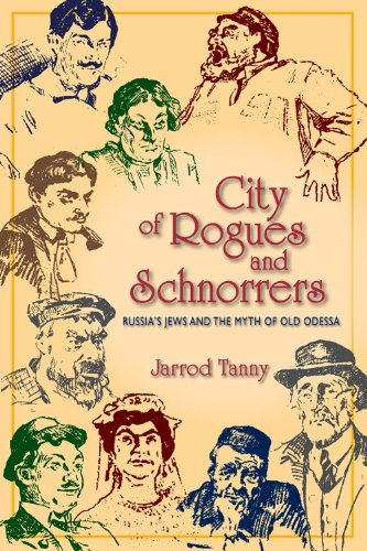 City of Rogues and Schnorrers: Russia's Jews and the Myth of Old Odessa 9780253223289