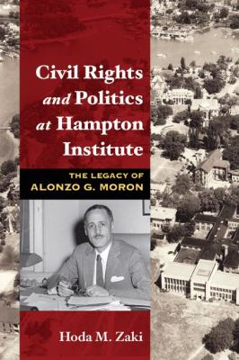 Civil Rights and Politics at Hampton Institute: The Legacy of Alonzo G. Moron 9780252031106