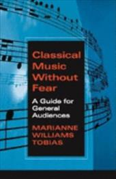 Classical Music Without Fear: A Guide for General Audiences