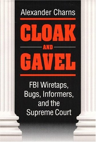 Cloak and Gavel: FBI Wiretaps, Bugs, Informers, and the Supreme Court 9780252018718