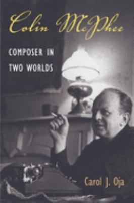 Colin McPhee: Composer in Two Worlds 9780252071805