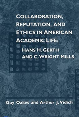 Collaboration, Reputation and Ethics in American Academic Life: Hans H. Gerth and C. Wright Mills 9780252068072