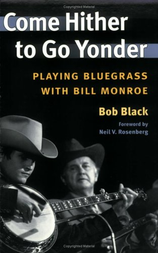 Come Hither to Go Yonder: Playing Bluegrass with Bill Monroe 9780252072437