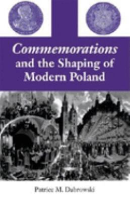 Commemorations and the Shaping of Modern Poland 9780253344298