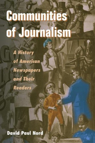 Communities of Journalism: A History of American Newspapers and Their Readers 9780252026713