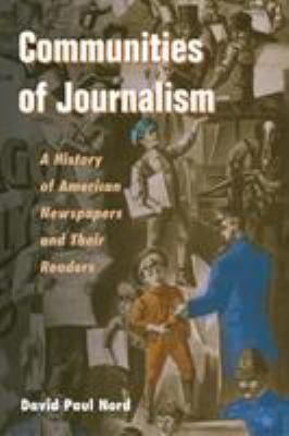 Communities of Journalism: A History of American Newspapers and Their Readers 9780252074042