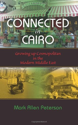 Connected in Cairo: Growing Up Cosmopolitan in the Modern Middle East 9780253223111