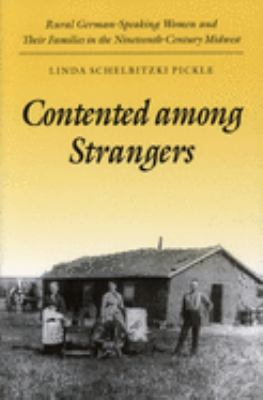 Contented Among Strangers: Rural German-Speaking Women and Their Families in the Nineteenth-Century Midwest 9780252064722