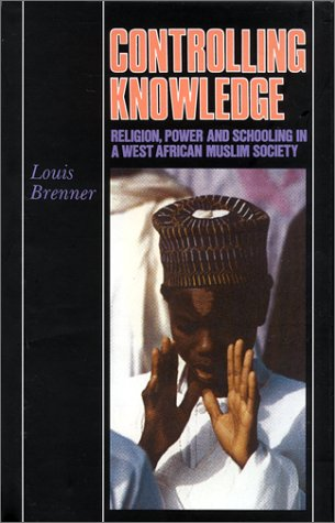 Controlling Knowledge: Religion, Power, and Schooling in a West African Muslim Society 9780253339171