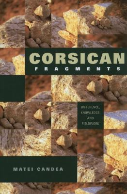 Corsican Fragments: Difference, Knowledge, and Fieldwork 9780253221933