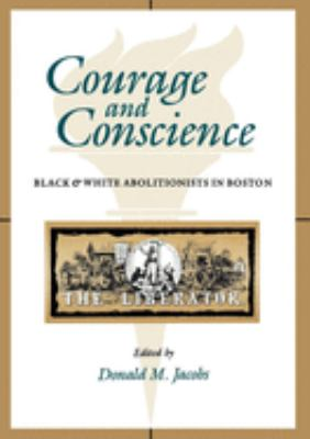 Courage and Conscience: Black and White Abolitionists in Boston 9780253331984