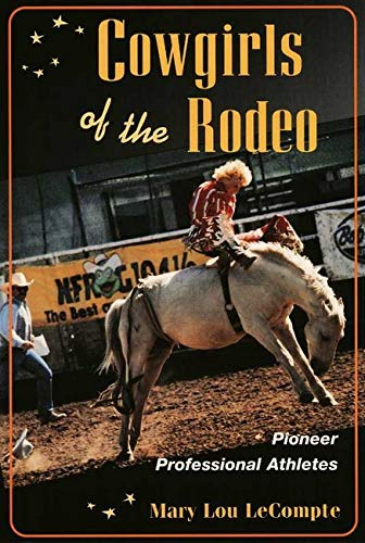 Cowgirls of the Rodeo: Pioneer Professional Athletes 9780252068744