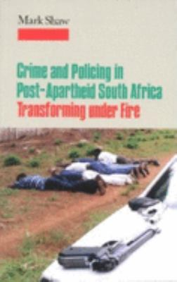 Crime and Policing in Post-Apartheid South Africa: Transforming Under Fire 9780253215376