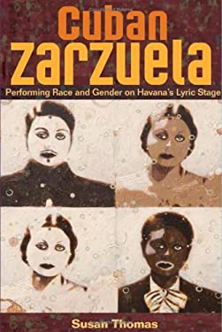 Cuban Zarzuela: Performing Race and Gender on Havana's Lyric Stage 9780252033315