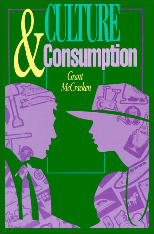 Culture and Consumption: New Approaches to the Symbolic Character of Consumer Goods and Activities 9780253206282