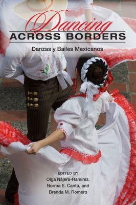 Dancing Across Borders: Danzas y Bailes Mexicanos 9780252076091