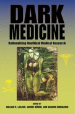Dark Medicine: Rationalizing Unethical Medical Research 9780253348722