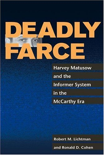 Deadly Farce: Harvey Matusow and the Informer System in the McCarthy Era 9780252028861