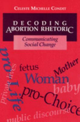Decoding Abortion Rhetoric: Communicating Social Change 9780252064036