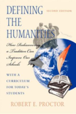 Defining the Humanities: How Rediscovering a Tradition Can Improve Our Schools, Second Edition with a Curriculum for Today's Students 9780253212191