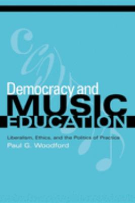 Democracy and Music Education: Liberalism, Ethics, and the Politics of Practice 9780253217394