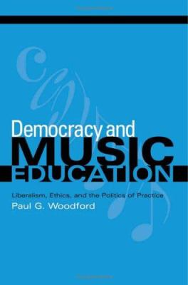 Democracy and Music Education: Liberalism, Ethics, and the Politics of Practice 9780253345165