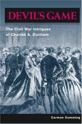 Devil's Game: The Civil War Intrigues of Charles A. Dunham 9780252028908