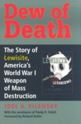 Dew of Death: The Story of Lewisite, America's World War I Weapon of Mass Destruction 9780253346124
