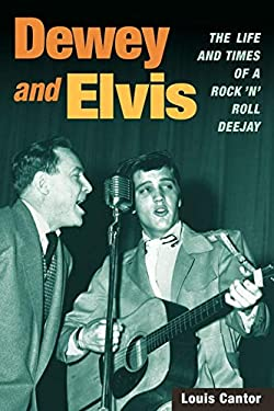 Dewey and Elvis: The Life and Times of a Rock 'n' Roll Deejay 9780252029813