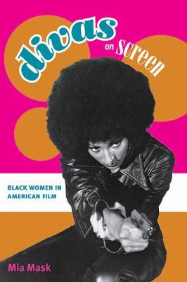 Divas on Screen: Black Women in American Film 9780252076190