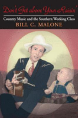 Don't Get Above Your Raisin': Country Music and the Southern Working Class 9780252073663