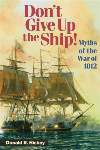 Don't Give Up the Ship!: Myths of the War of 1812 9780252074943