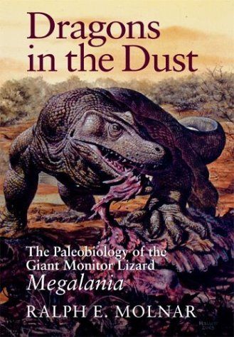 Dragons in the Dust: The Paleobiology of the Giant Monitor Lizard Megalania 9780253343741