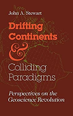Drifting Continents and Colliding Paradigms: Perspectives on the Geoscience Revolution 9780253354051