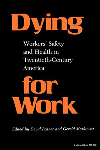 Dying for Work:: Worker's Safety and Health in Twentieth-Century America 9780253205070