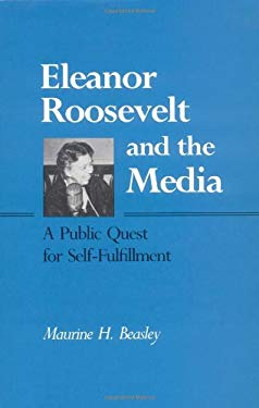 Eleanor Roosevelt and the Media 9780252013768