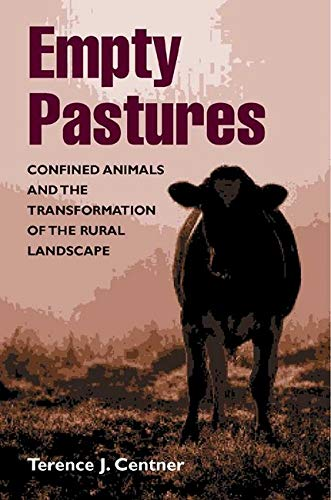 Empty Pastures: Confined Animals and the Transformation of the Rural Landscape 9780252028953