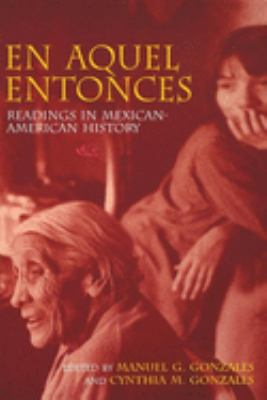 En Aquel Entonces: Readings in Mexican-American History 9780253337658